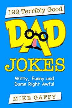 Free: 199 Terribly Good Dad Jokes: Witty, Funny and Damn Right Awful!