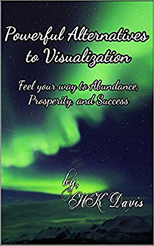 Free: Powerful Alternatives to Visualization–Feel your way to Abundance, Prosperity and Success