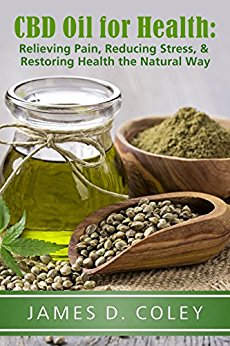 CBD Oil for Health: Relieving Pain, Reducing Stress, and Restoring Health the Natural Way