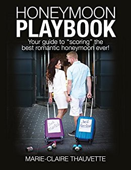 Honeymoon Playbook: Your Guide to ''Scoring'' the Best Romantic Honeymoon Ever