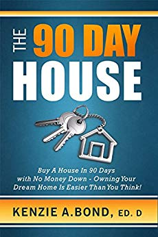 The 90 Day House: Buy a House in 90 Days with No Money Down