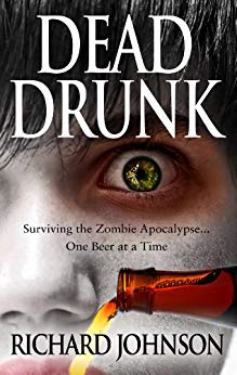 Dead Drunk: Surviving the Zombie Apocalypse…One Beer at a Time