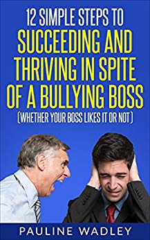 Free: 12 Simple Steps to Succeeding and Thriving in Spite of a Bullying Boss