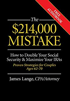 Free: The $214,000 Mistake: How to Double Your Social Security & Maximize Your IRAs, Proven Strategies for Couples Ages 62-70