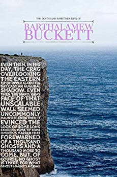 The Death (and Sometimes Life) of Barthalamew Buckett