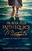 Prayer Plus Faith Equals Miracles: 31 Days of Fervent Prayer