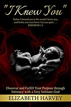 Free: I Knew You: Discover and Fulfill Your Purpose Through Intimacy with a Very Intimate God