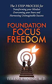 Foundation Focus Freedom: The 3 STEP PROCESS for Transforming your Mindset & Overcoming your Fears