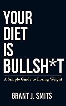 Free: Your Diet is Bullsh*t: A Simple Guide to Losing Weight