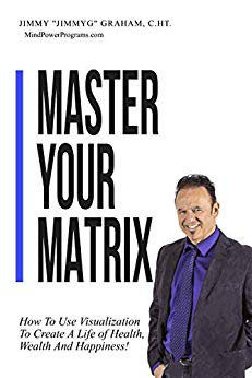 Free: Master Your Matrix: How to Visualize Your Way to Health, Wealth, and Happiness!