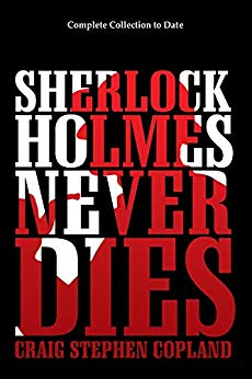 Sherlock Holmes Never Dies: Complete Collection to Date