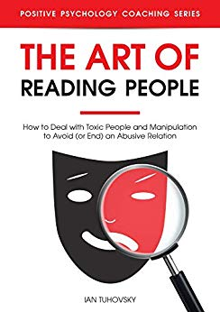 The Art of Reading People: How to Deal with Toxic People and Manipulation to Avoid (or End) an Abusive Relation