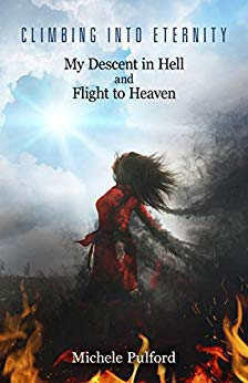 Free: Climbing Into Eternity: My Descent in Hell and Flight to Heaven