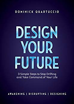 Design Your Future: 3 Simple Steps to Stop Drifting and Take Command of Your Life