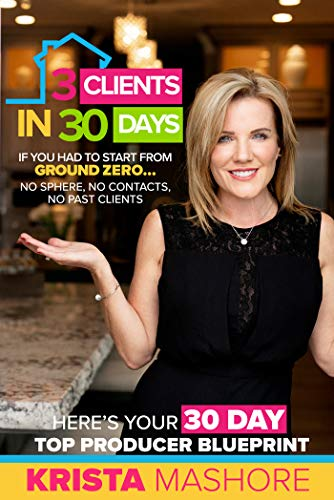 Free: 3 Clients in 30 Days: 30 Day Top Producer Blueprint For Real Estate Agents
