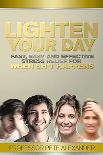 Free: Lighten Your Day: Fast, Easy and Effective Stress Relief for When Sh*t Happens