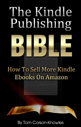 The Kindle Publishing Bible: How To Sell More Kindle ebooks on Amazon (Kindle Bible Book 1)