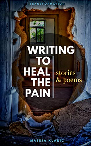 Writing to Heal the Pain: Stories and Poems