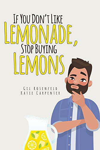 If You Dont Like Lemonade, Stop Buying Lemons
