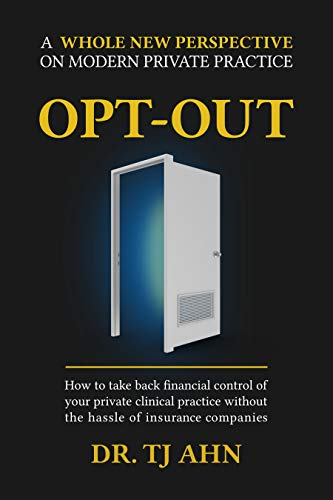Free: Opt-Out: How to Take Back Financial Control of Your Private Clinical Practice Without the Hassle of Insurance Companies