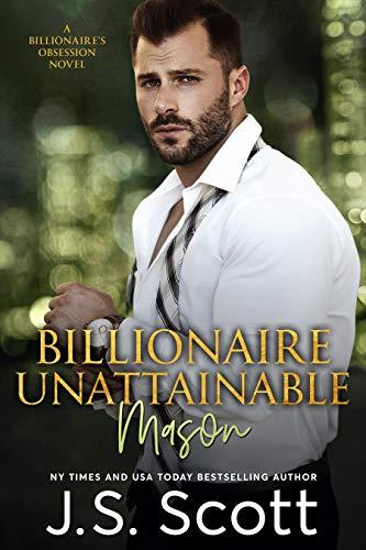 Billionaire Unattainable – Mason: A Billionaire's Obsession Novel (The Billionaire's Obsession Book 14)