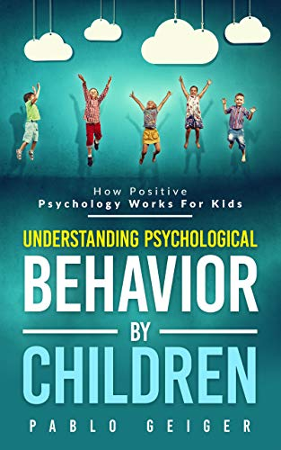 Understanding Psychological Behavior By Children: How Positive Psychology Works For Kids