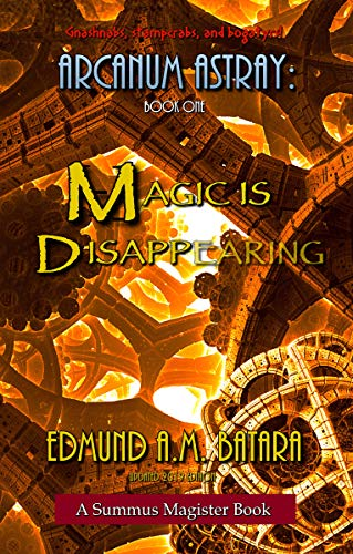 Arcanum Astray: Magic is Disappearing! (Book One of the Summus Magister Series)