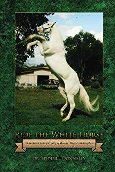 Ride The White Horse: A Checkered Jockey's Story of Racing, Rage and RedemptionStsory of Racing,