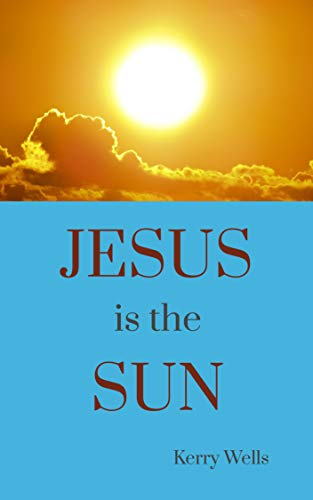 Free: Jesus is the Sun by Kerry Wells