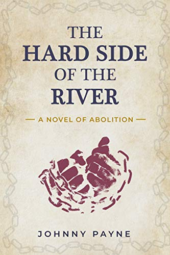 The Hard Side of the River: A Novel of Abolition