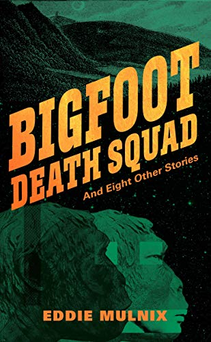 Free: Bigfoot Death Squad and Eight Other Stories