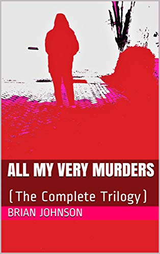 Free: All My Very Murders (The Complete Trilogy)