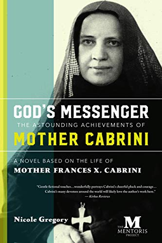 God's Messenger, The Astounding Achievements of Mother Cabrini