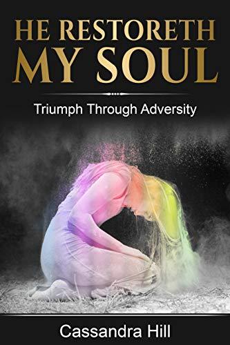 He Restoreth My Soul Triumph Through Adversity
