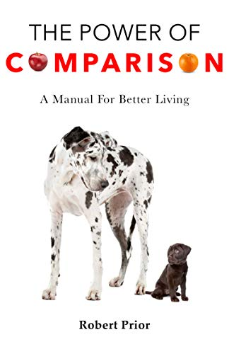 The Power of Comparison: A Manual for Better Living