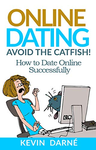 Free: Online Dating Avoid The Catfish!: How To Date Online Successfully