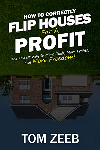 Free: How to Correctly Flip Houses for a Profit