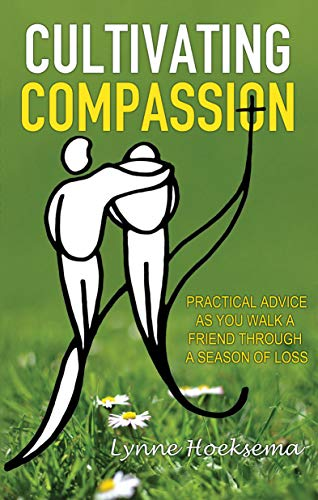 Cultivating Compassion – Practical Advice as You Walk a Friend through a Season of Loss