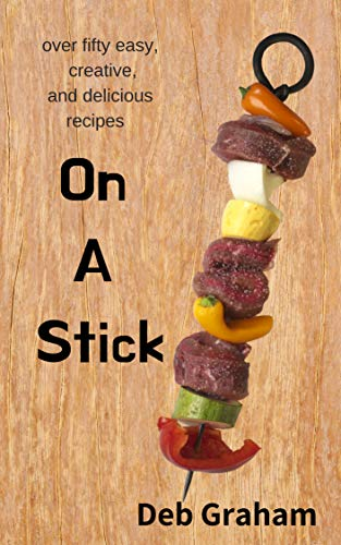 Free: On A Stick: Over 50 Easy, Creative, and Delicious recipes
