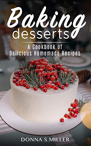 Free: Baking Desserts: A Cookbook of Delicious Homemade Recipes
