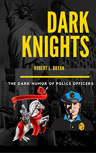 Dark Knights: The Darl Humor of Police Officers