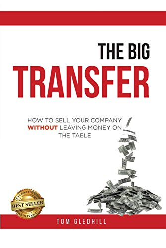 Free: The Big Transfer: How to Sell Your Company Without Leaving Money on the Table