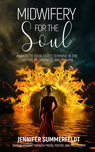 Midwifery for The Soul: Awaken to your Fierce Feminine in the Depths of Darkness and Trauma