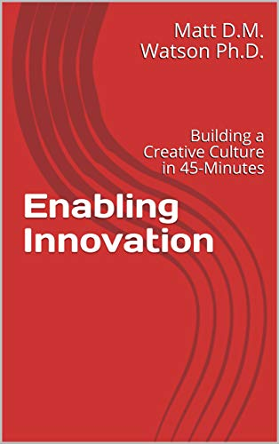 Free: Enabling Innovation: Building a Creative Culture in 45-Minutes