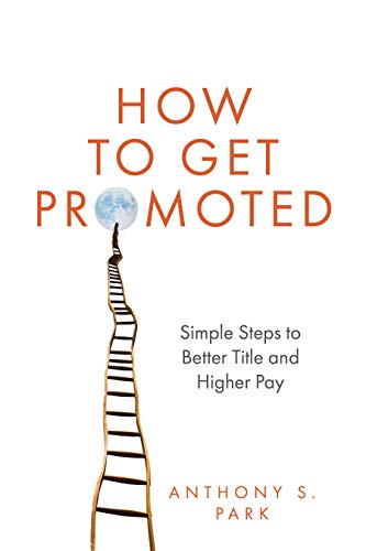 How to Get Promoted: Simple Steps to Better Title and Higher Pay