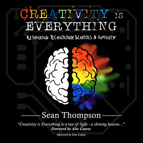 Free: Creativity is Everything: Rethinking Technology, Schools & Humanity