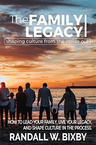 Free: The Family Legacy – Shaping Culture from the Inside Out: How to Lead Your Family, Live Your Legacy, and Shape Culture in the Process