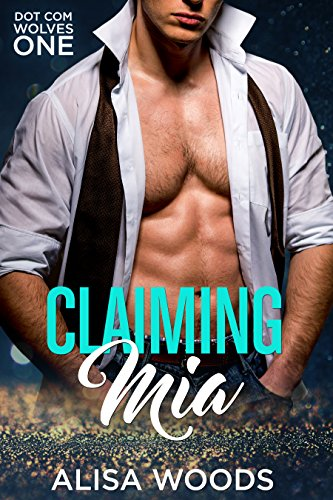 Free: Claiming Mia (Dot Com Wolves 1)