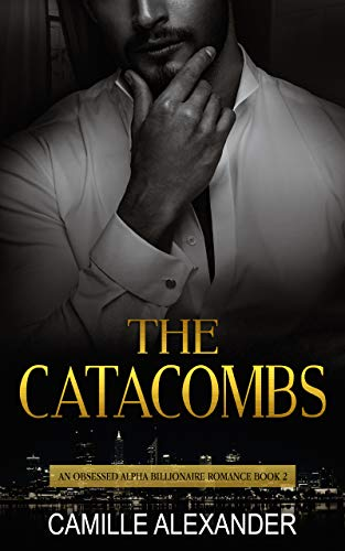 The Catacombs – An Obsessed Alpha Billionaire Romance