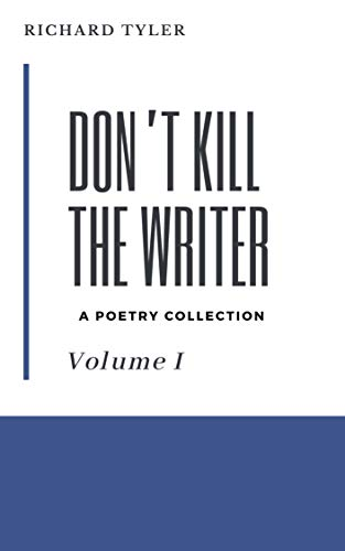 Don't Kill the Writer: Vol. I: A Poetry Collection